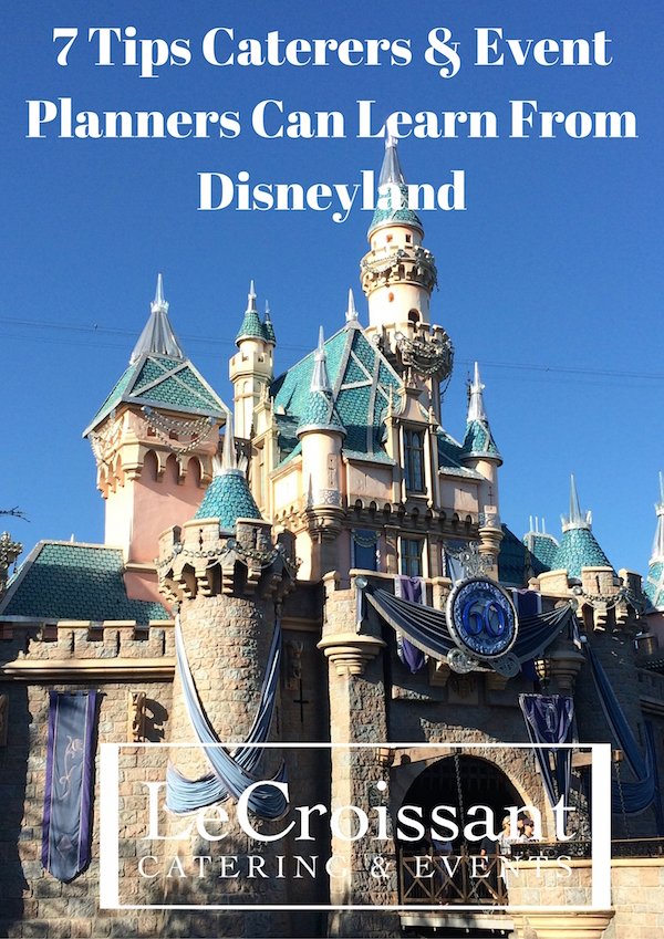 7 Tips Caterers & Event Planners Can Learn What Caterers and Event Planners Can Learn from Disneyland What Caterers and Event Planners Can Learn from Disneyland 7 Tips Caterers Event Planners Can Learn