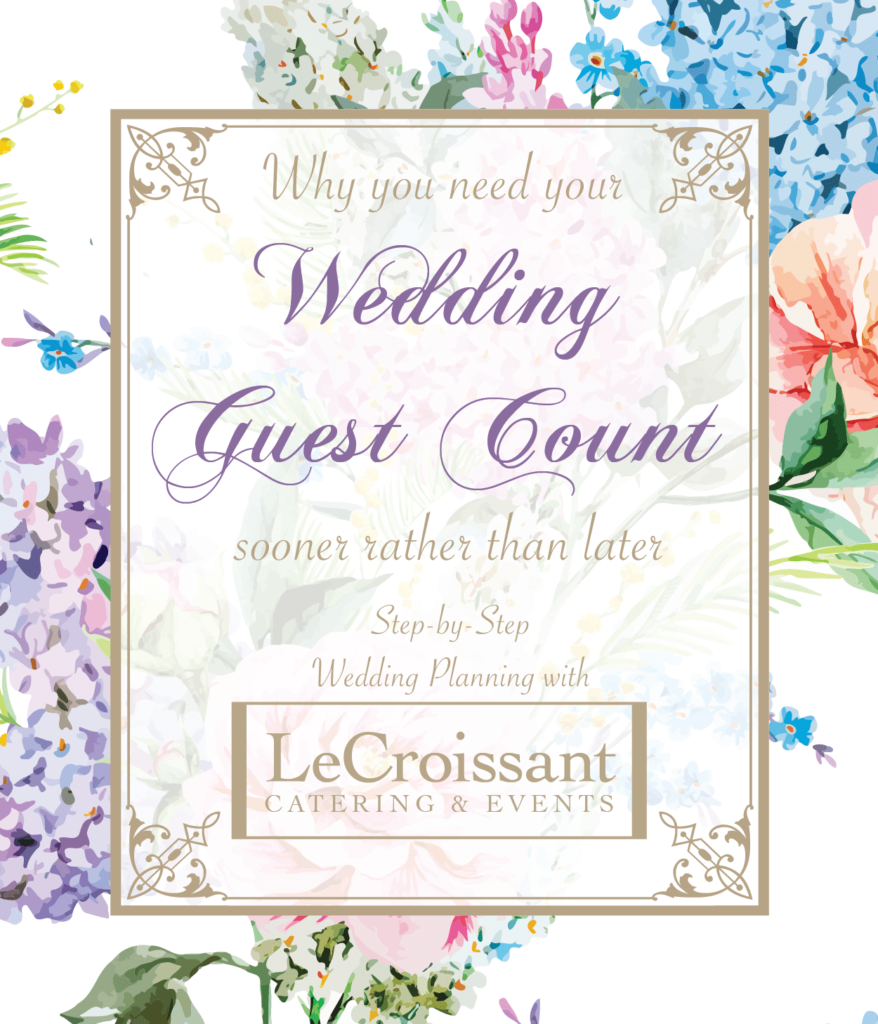 Why you need your wedding guest count now. Step by step wedding planning with LeCroissant Catering & Events - Utah's Premier wedding caterer and wedding planners wedding guest count Why You Need Your Wedding Guest Count Sooner Rather Than Later wj guestcount 01